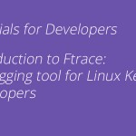 Introduction to Ftrace: Debugging Tool for Linux Kernel Developers