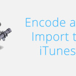 Encode and Import to iTunes