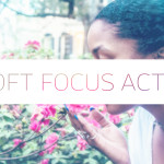 10 Soft Focus Actions