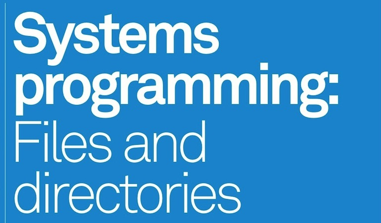 Systems programming: Files & directories